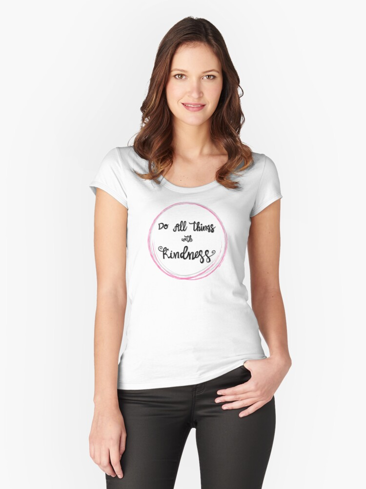 'Do All Things With Kindness' Hand Lettered Text. Women's Fitted Scoop T-Shirt Front