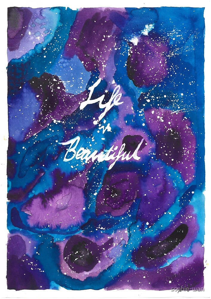 Watercolour Galaxy 'Life is Beautiful'  by sophie-wan