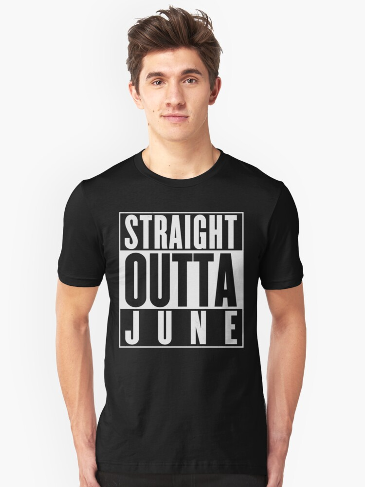 Straight Outta June Unisex T-Shirt Front