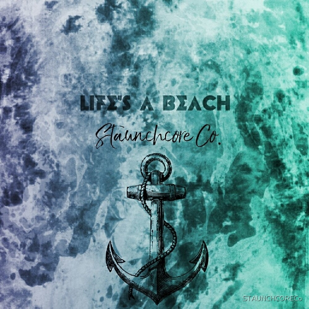 STAUNCHCORE CO. - Life's A Beach Ocean Deep Edition by STAUNCHCORECo