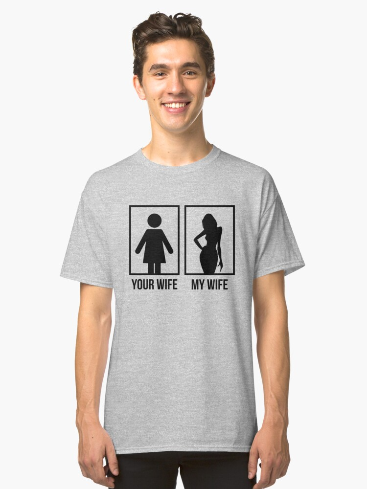 Your Wife My Wife Classic T-Shirt Front