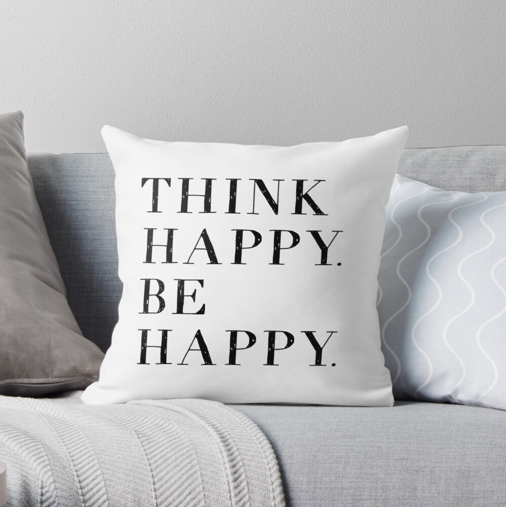 Think Happy Be Happy! Throw Pillow