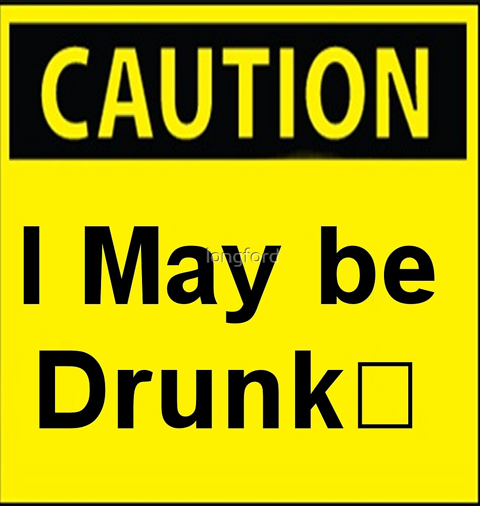 Caution I may be drunk by longford