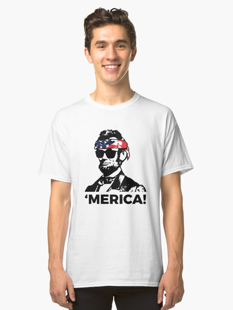 Merica Funny Abe Lincoln Patriotic Hip and American Classic T-Shirt Front
