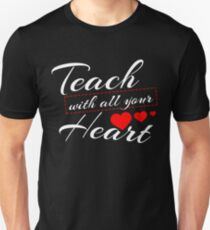 Teach With All Your Heart Shirt Unisex T-Shirt