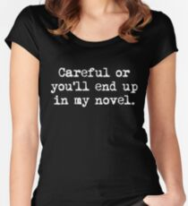 Careful Or You'll End Up In My Novel T Shirt Women's Fitted Scoop T-Shirt