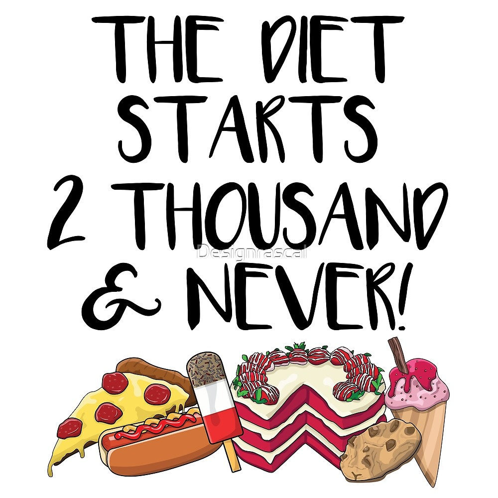 The Diet starts Never by Designrascal