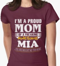 I am A Proud Mom of Freaking Awesome Mia ..Yes, She Bought Me This Shirt Womens Fitted T-Shirt
