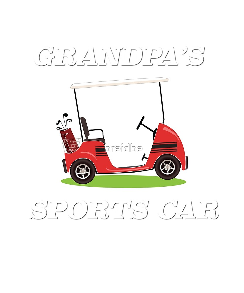 """Grandpa's Sports Car"" Golf Cart  by breidbe"