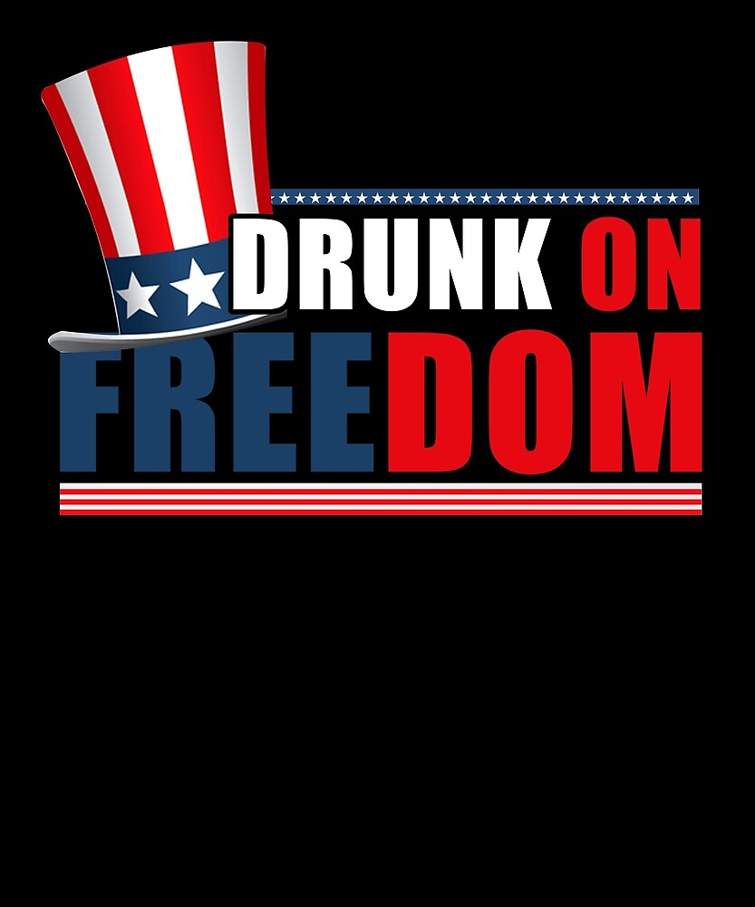 DRUNK ON FREEDOM INDEPENDENCE DAY PARTY T SHIRT by sondinh