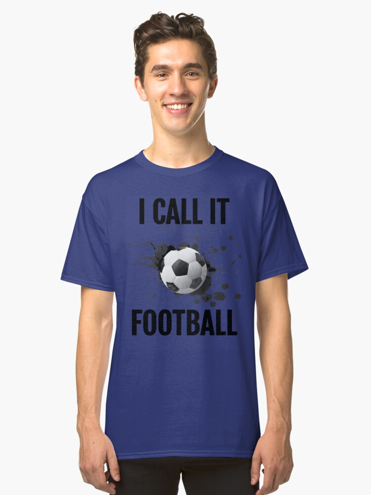 "A football Life 'I call It Football"" Shirt Classic T-Shirt Front"