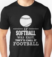 If Softball Was Easy, They'd Call It Football Unisex T-Shirt