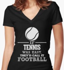 If Tennis Was Easy, They'd Call It Football Women's Fitted V-Neck T-Shirt