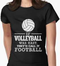 If Volleyball Was Easy, They'd Call It Football Womens Fitted T-Shirt