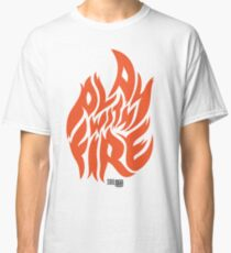 Play With Fire Classic T-Shirt
