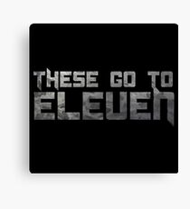 These Go To Eleven Spinal Tap Funny Quote Movie Humor Music Comedy Parody Canvas Print