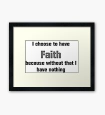 I choose to have faith, because without that I have nothing-PrisonBreak Framed Print