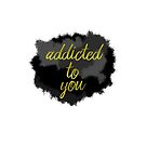 addicted to you by Melloncino