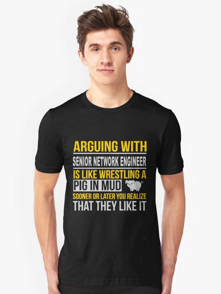SENIOR NETWORK ENGINEER ARGUE WITH NICE DESIGN Unisex T-Shirt Front