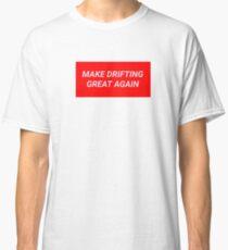 MAKE DRIFTING GREAT AGAIN Classic T-Shirt
