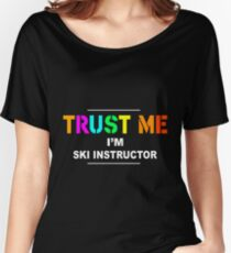 SKI INSTRUCTOR TRUST ME Women's Relaxed Fit T-Shirt