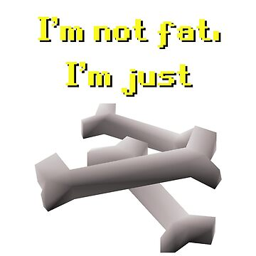 "Oldschool Runescape ""I'm not fat I'm just big boned"" by nottheclock"