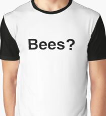 Bees? Graphic T-Shirt