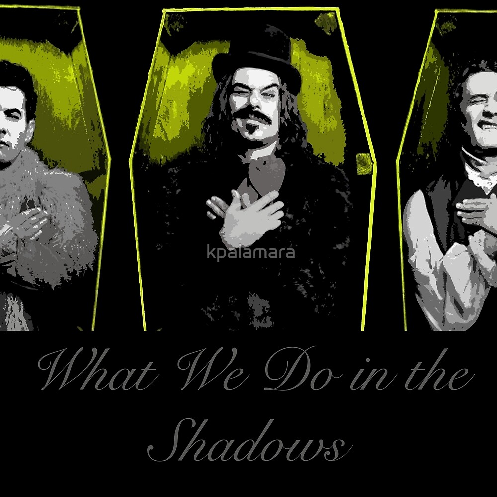 What We Do in the Shadows 6 by kpalamara