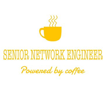 SENIOR NETWORK ENGINEER POWERED BY COFFEE by thomasride