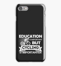 Education is important but Cycling is importanter iPhone Case/Skin