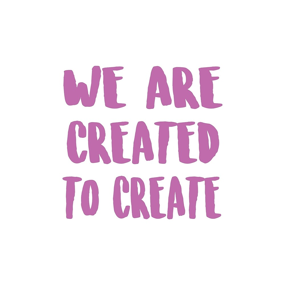 Created to Create by art-foreveryone
