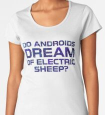 Do Androids Dream Of Electric Sheep Cyberpunk Cool Sci Fi Quote Philip K. Dick Women's Premium T-Shirt