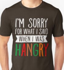 Im Sorry For What I Said When I Was Hangry Unisex T-Shirt