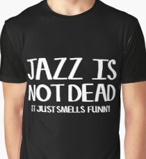 Jazz Is Not Dead Funny Music Quote Humor Frank Zappa Graphic T-Shirt
