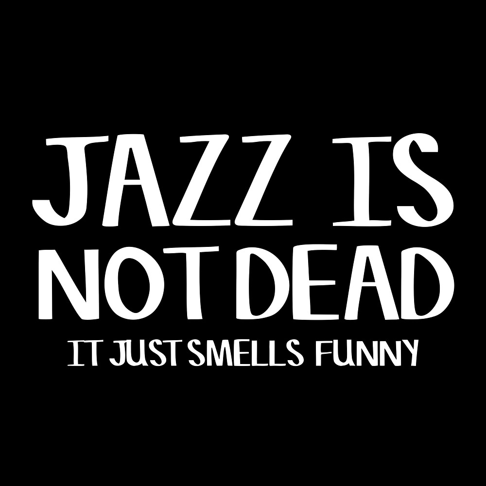 Jazz Is Not Dead Funny Music Quote Humor Frank Zappa by Sid3walkArt2