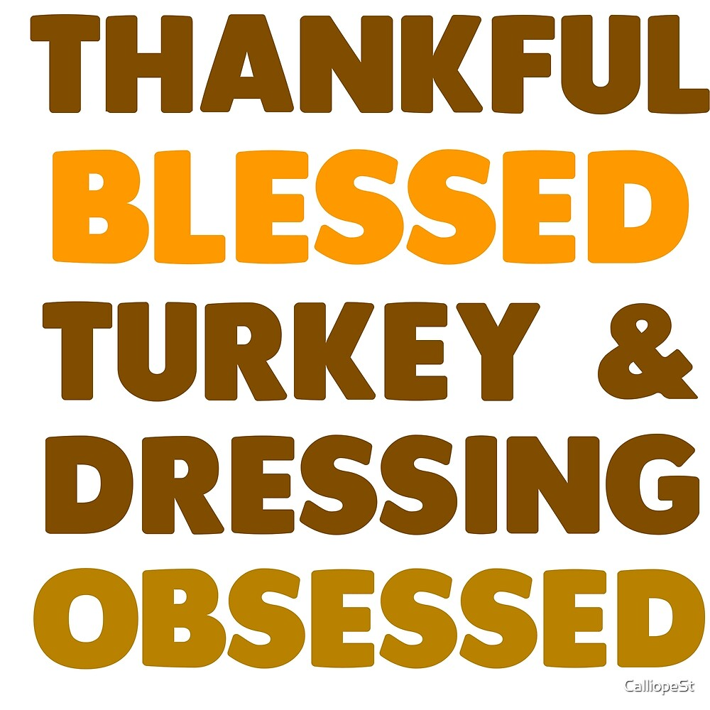 THANKFUL, BLESSED, TURKEY OBSESSED by CalliopeSt