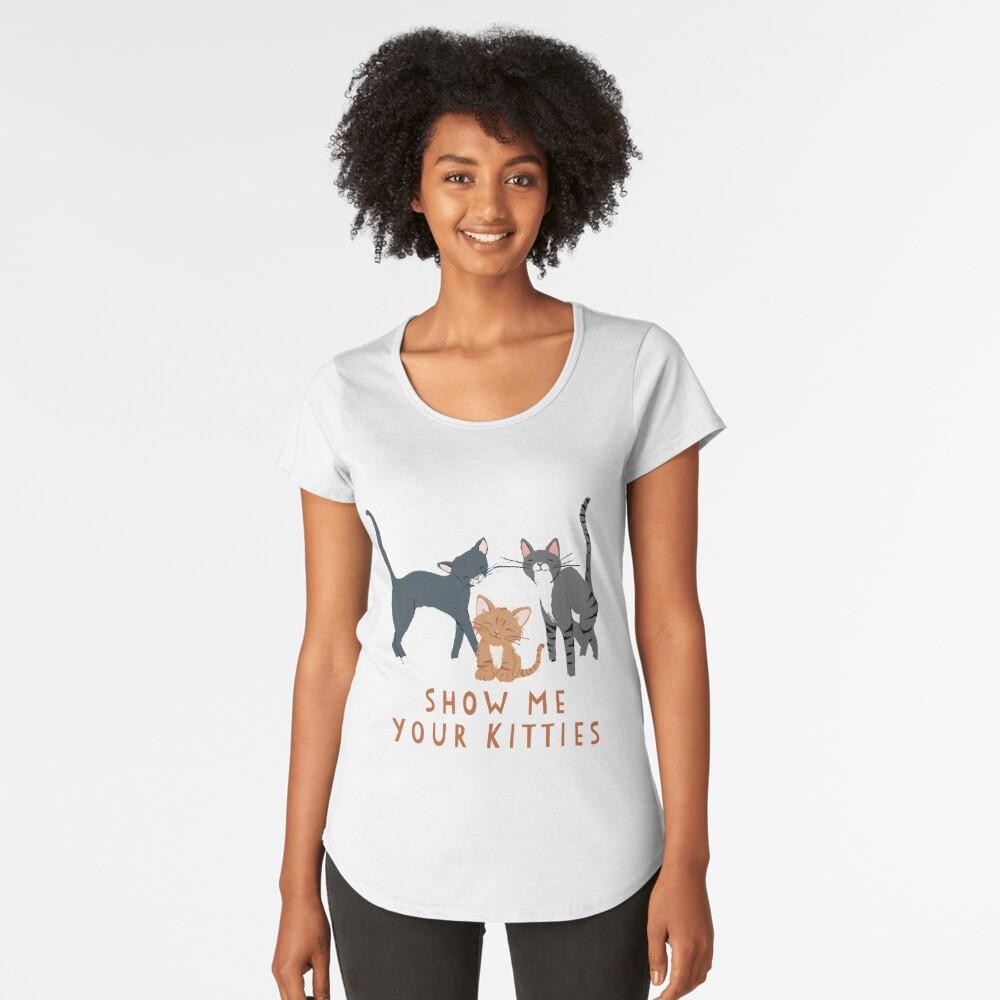 Show Me Your Kitties Women's Premium T-Shirt Front