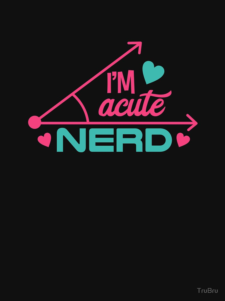I'm A Cute (Acute) Nerd - Funny Geek Design by TruBru
