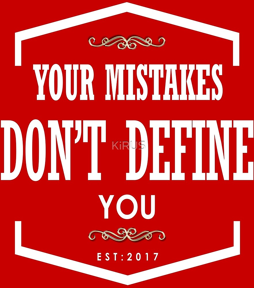 Your mistakes don't define you by KiRUS