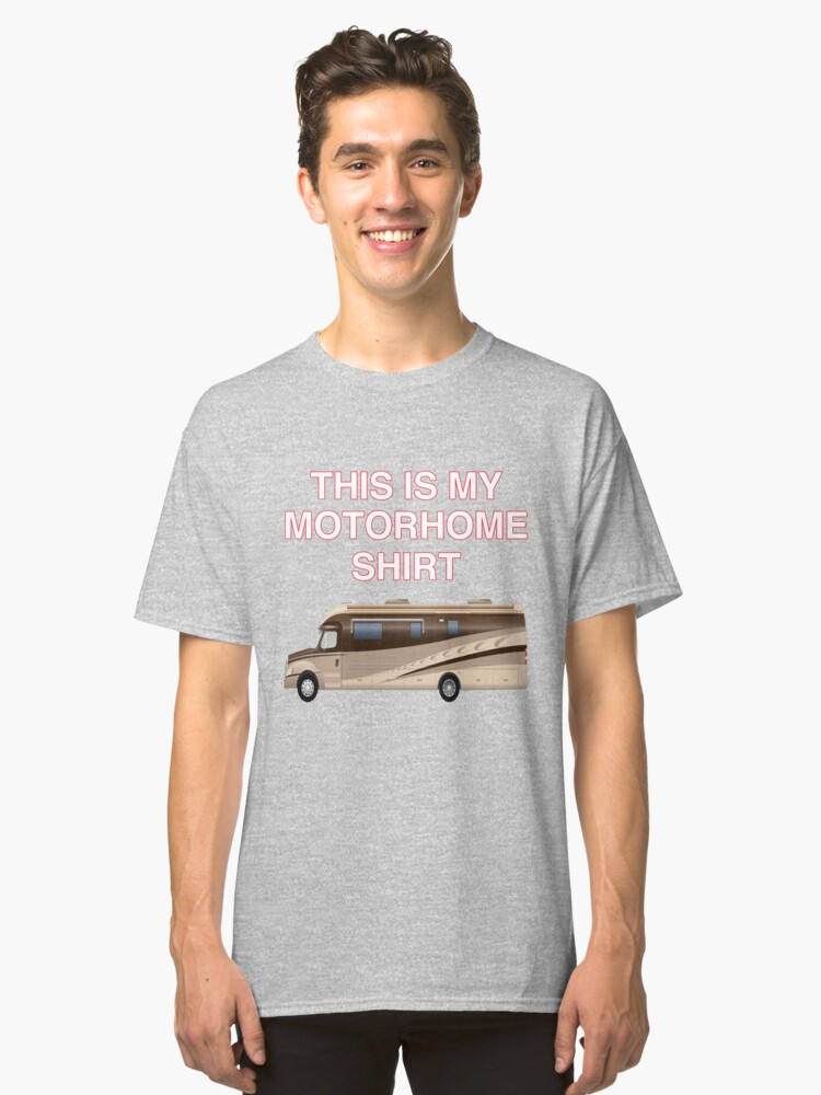 This is my Motorhome shirt Classic T-Shirt Front
