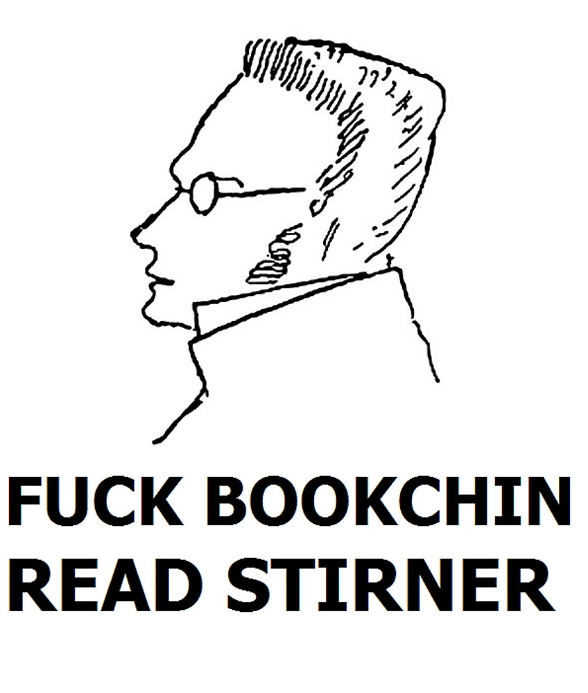 Fuck Bookchin, Read Stirner by Elenchus