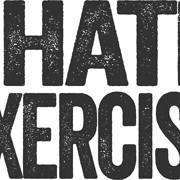 I Hate Exercise - Funny Exercise Hating Design - Perfect for Gym Rats, Marathon Runners, and Lazy People by SolissClothing