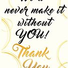 Never make it...Thank You! by KLCreative