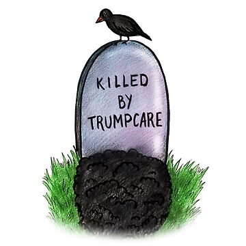 Killed by Trumpcare by skinnydrifter