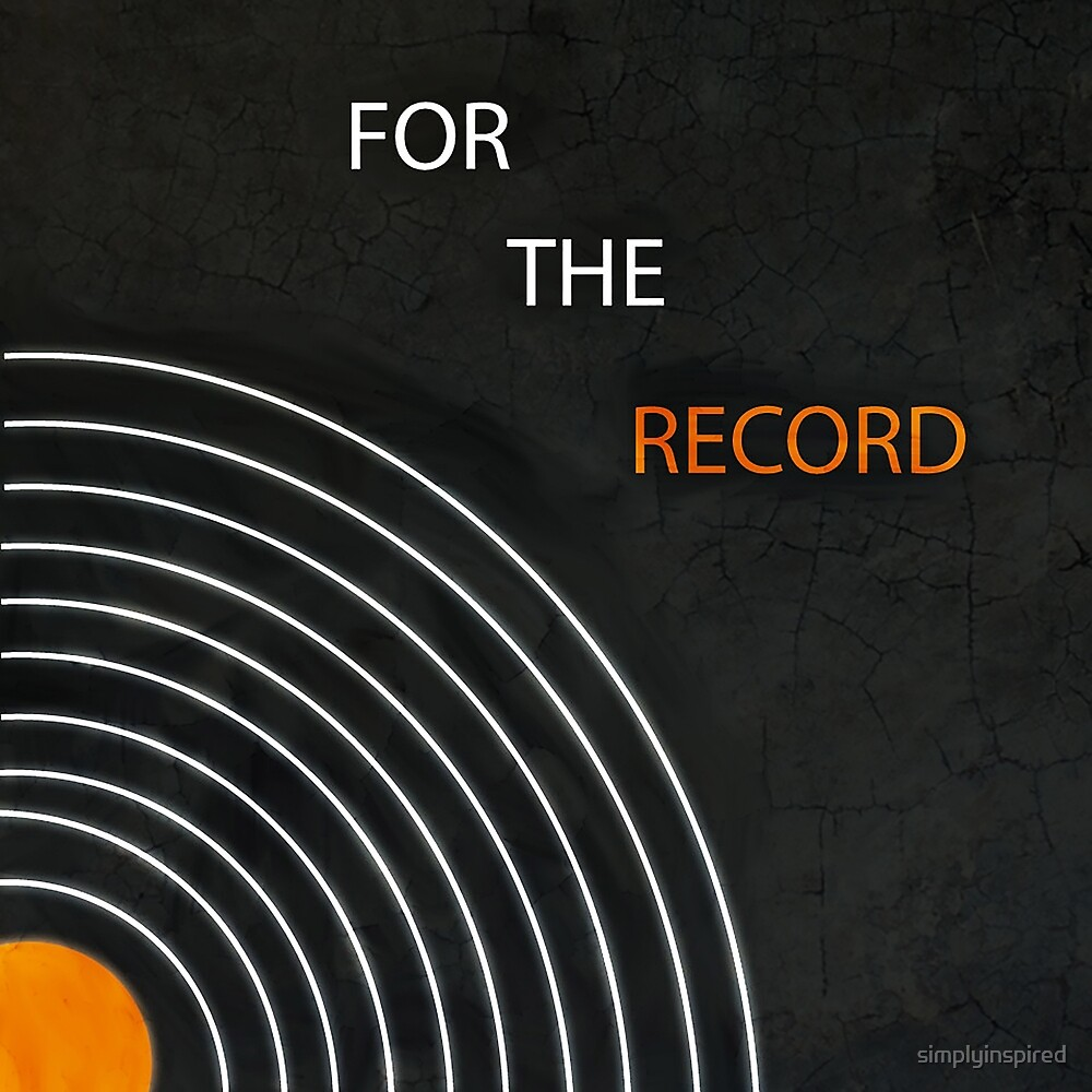 For the Record by simplyinspired