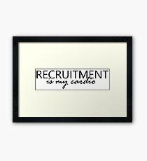 Recruitment is my cardio Framed Print