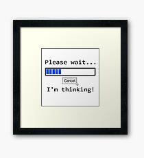 Please wait... I'm thinking! Framed Print