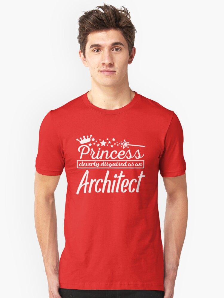 Princess cleverly disguised as an Architect Unisex T-Shirt Front