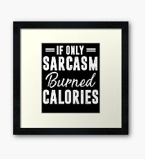 If Only Sarcasm Burned Calories T-Shirt Framed Print