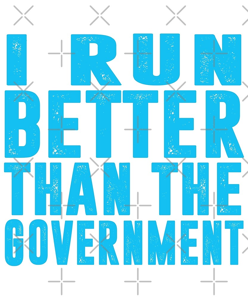 I Run Better Than The Government T-Shirt by Kimcf